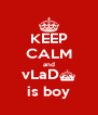 KEEP CALM and vLaD^ is boy - Personalised Poster A4 size