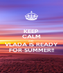 KEEP CALM AND VLADA IS READY FOR SUMMER!! - Personalised Poster A4 size