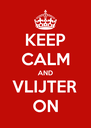 KEEP CALM AND VLIJTER ON - Personalised Poster A4 size