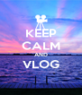 KEEP CALM AND VLOG  - Personalised Poster A4 size