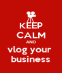 KEEP CALM AND vlog your  business - Personalised Poster A4 size
