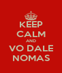 KEEP CALM AND VO DALE NOMAS - Personalised Poster A4 size