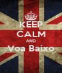 KEEP CALM AND Voa Baixo  - Personalised Poster A4 size