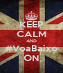 KEEP CALM AND #VoaBaixo ON - Personalised Poster A4 size