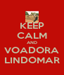 KEEP CALM AND VOADORA LINDOMAR - Personalised Poster A4 size