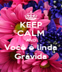 KEEP CALM AND Você é linda Grávida - Personalised Poster A4 size