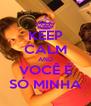 KEEP CALM AND VOCÊ É SÓ MINHA - Personalised Poster A4 size