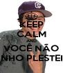 KEEP CALM AND VOCÊ NÃO GANHO PLESTEIXO - Personalised Poster A4 size