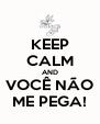 KEEP CALM AND VOCÊ NÃO ME PEGA! - Personalised Poster A4 size