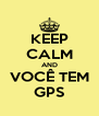 KEEP CALM AND VOCÊ TEM GPS - Personalised Poster A4 size