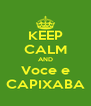 KEEP CALM AND Voce e CAPIXABA - Personalised Poster A4 size