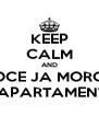 KEEP CALM AND VOCE JA MOROU EM APARTAMENTO? - Personalised Poster A4 size