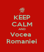 KEEP CALM AND Vocea  Romaniei - Personalised Poster A4 size