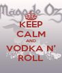 KEEP CALM AND VODKA N' ROLL - Personalised Poster A4 size