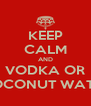 KEEP CALM AND VODKA OR COCONUT WATER - Personalised Poster A4 size