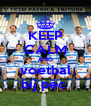 KEEP CALM AND voetbal bij pec  - Personalised Poster A4 size