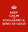 KEEP CALM AND VOGLIAMO IL SENO DI GEGE - Personalised Poster A4 size