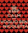 KEEP CALM AND   VOGLIO BENE    NICOLETTA - Personalised Poster A4 size