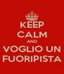 KEEP CALM AND VOGLIO UN FUORIPISTA - Personalised Poster A4 size
