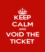 KEEP CALM AND VOID THE TICKET - Personalised Poster A4 size