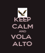 KEEP CALM AND VOLA  ALTO - Personalised Poster A4 size