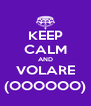 KEEP CALM AND VOLARE (OOOOOO) - Personalised Poster A4 size