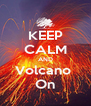 KEEP CALM AND Volcano  On - Personalised Poster A4 size
