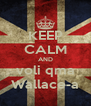 KEEP CALM AND voli qma Wallace-a - Personalised Poster A4 size