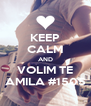 KEEP CALM AND VOLIM TE AMILA #1505 - Personalised Poster A4 size