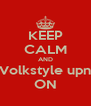 KEEP CALM AND Volkstyle upn ON - Personalised Poster A4 size