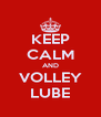 KEEP CALM AND VOLLEY LUBE - Personalised Poster A4 size