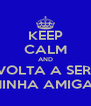 KEEP CALM AND VOLTA A SER  MINHA AMIGA? - Personalised Poster A4 size