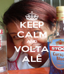KEEP CALM AND VOLTA ALÊ - Personalised Poster A4 size