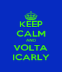 KEEP CALM AND VOLTA ICARLY - Personalised Poster A4 size