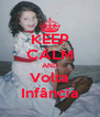 KEEP CALM AND Volta Infância - Personalised Poster A4 size