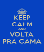 KEEP CALM AND VOLTA PRA CAMA - Personalised Poster A4 size
