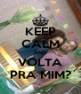 KEEP CALM AND VOLTA PRA MIM? - Personalised Poster A4 size
