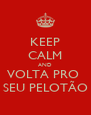 KEEP CALM AND VOLTA PRO  SEU PELOTÃO - Personalised Poster A4 size