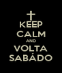 KEEP CALM AND VOLTA SABÁDO - Personalised Poster A4 size