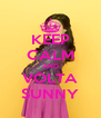 KEEP CALM AND VOLTA SUNNY - Personalised Poster A4 size