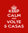KEEP CALM AND VOLTE 5 CASAS - Personalised Poster A4 size