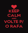 KEEP CALM AND VOLTE P/ O RAFA - Personalised Poster A4 size