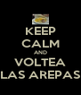 KEEP CALM AND VOLTEA LAS AREPAS - Personalised Poster A4 size