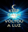 KEEP CALM AND VOLTOU A LUZ - Personalised Poster A4 size