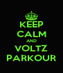 KEEP CALM AND VOLTZ PARKOUR - Personalised Poster A4 size