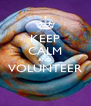 KEEP CALM AND VOLUNTEER  - Personalised Poster A4 size