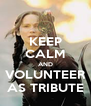 KEEP CALM AND VOLUNTEER AS TRIBUTE - Personalised Poster A4 size