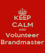 KEEP CALM AND Volunteer Brandmaster - Personalised Poster A4 size