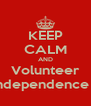 KEEP CALM AND Volunteer For Independence Trust - Personalised Poster A4 size