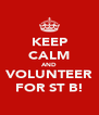 KEEP CALM AND VOLUNTEER FOR ST B! - Personalised Poster A4 size